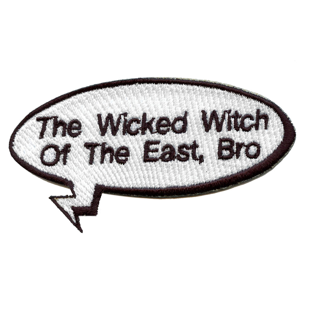"Funny ""Wicked Witch Of The East, Bro"" Word Bubble Embroidered Iron On Patch"