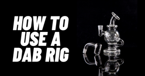 How to Use a Dab Rig for Concentrates