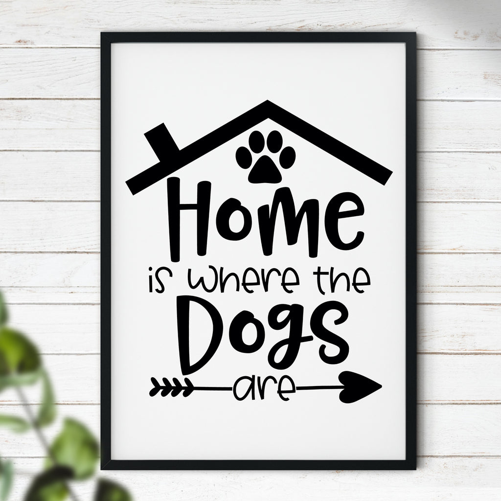Home Is Where The Dogs Are - Typography Print | Gift Idea | Dog Lovers | Inspirational Quotes