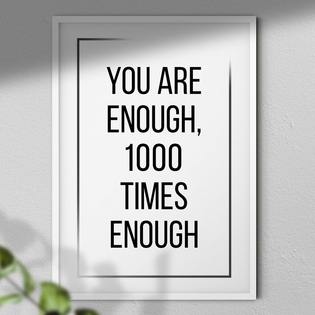 You Are Enough, 1000 Times Enough - Typography Print | Inspirational Prints | Home Decor