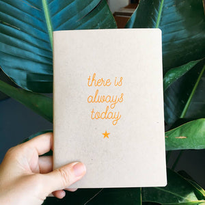 There Is Always Today Notebook