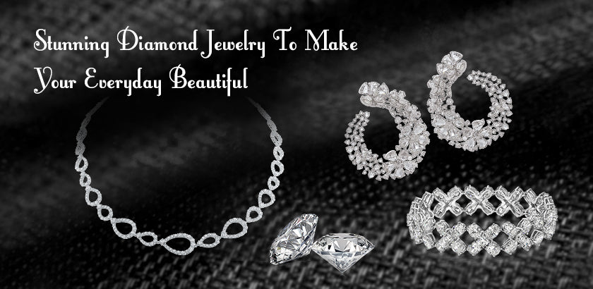 Stunning Diamond Jewelry To Make Your Everyday Beautiful