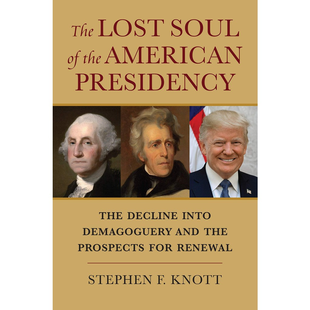 """The Lost Soul of the American Presidency: The Decline into Demagoguery and the Prospects for Renewal"" by author Stephen F. Knott"