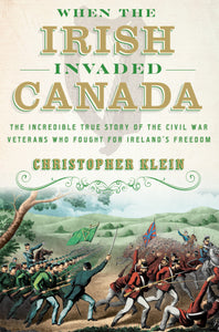 """When the Irish Invaded Canada"" - Signed by the Author, Christopher Klein"
