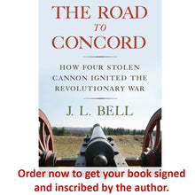 "Load image into Gallery viewer, ""The Road to Concord: How Four Stolen Cannon Ignited the Revolutionary War"" by author J. L. Bell"