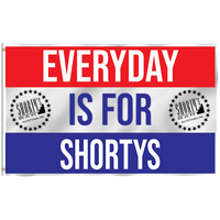 Everyday is for Shortys 3'x5' Flag