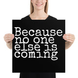 Because No One Else is Coming Poster
