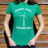 Renewable Energy I'm A Big Fan T-Shirt | Short Sleeve Female Top - The Updated Ones