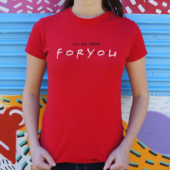 I'll Be There For You T-Shirt | Short Sleeve Female Top - The Updated Ones