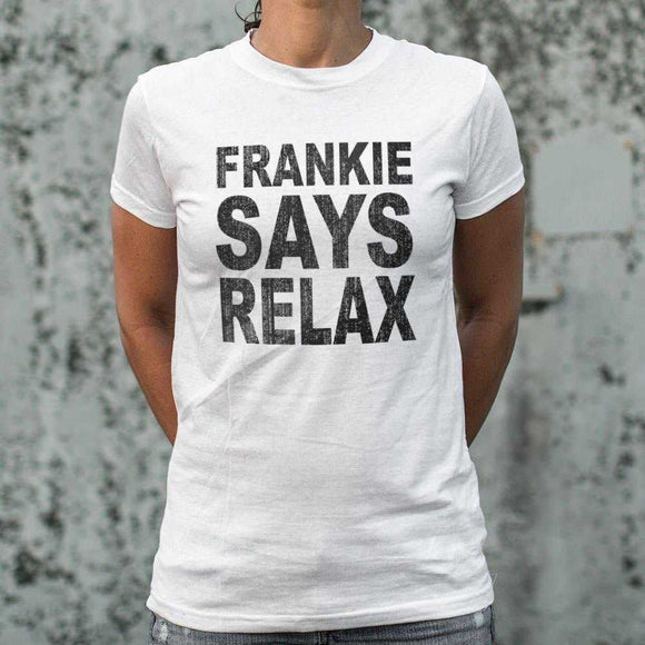 Frankie Says Relax T-Shirt | Women's Short Sleeve Top - The Updated Ones