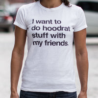 I Want To Do Hoodrat Stuff With My Friends T-Shirt | Short Sleeve Female Top - The Updated Ones