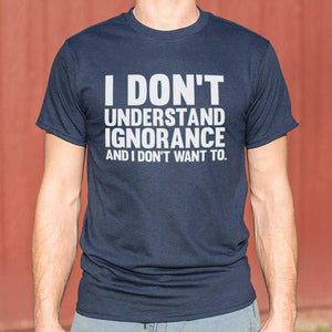I Don't Understand Ignorance T-Shirt | Short Sleeve Graphic Tee - The Updated Ones