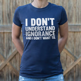 I Don't Understand Ignorance T-Shirt | Women's Short Sleeve Top - The Updated Ones