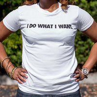 I Do What I Want T-Shirt | Women's Short Sleeve Top - The Updated Ones