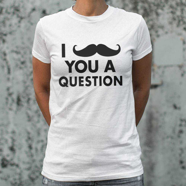 I Mustache You A Question T-Shirt | Women's Short Sleeve Top - The Updated Ones