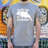 My Life Has No Porpoise T-Shirt | Men's Short Sleeve Graphic Shirts - The Updated Ones
