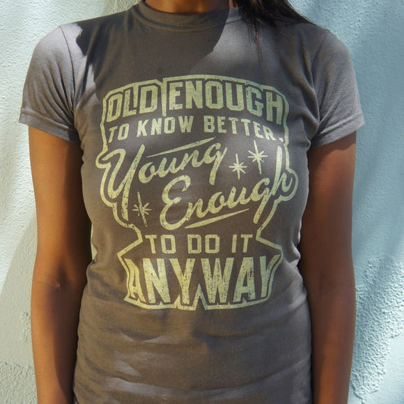 Old Enough Young Enough T-Shirt | Short Sleeve Female Top - The Updated Ones