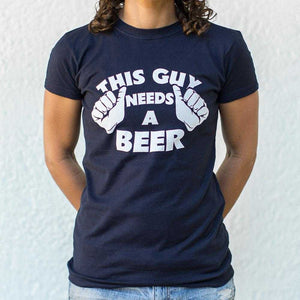 This Guys Needs A Beer T-Shirt | Women's Short Sleeve Top - The Updated Ones