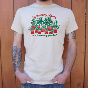 How Many Plants Are Too Many Plants T-Shirt (Mens) - The Updated Ones