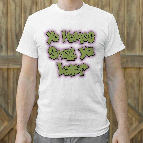 Yo Homes Smell Ya Later T-Shirt (Mens) - The Updated Ones