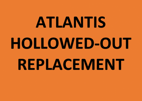 ATLANTIS HOLLOWED-OUT REPLACEMENT