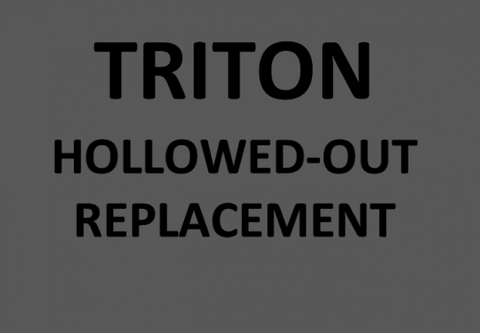 TRITON REPLACEMENT  HOLLOWED-OUT