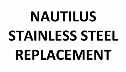 NAUTILUS STAINLESS STEEL REPLACEMENT