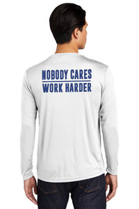 """Nobody Cares, Work Harder"" Performance Long Sleeve T-Shirt (ADULT)"