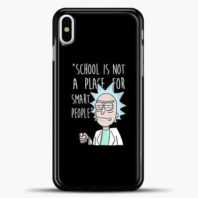 Rick And Morty School Is Not A Place For Smart People iPhone X Case, Black Plastic Case | casedilegna.com