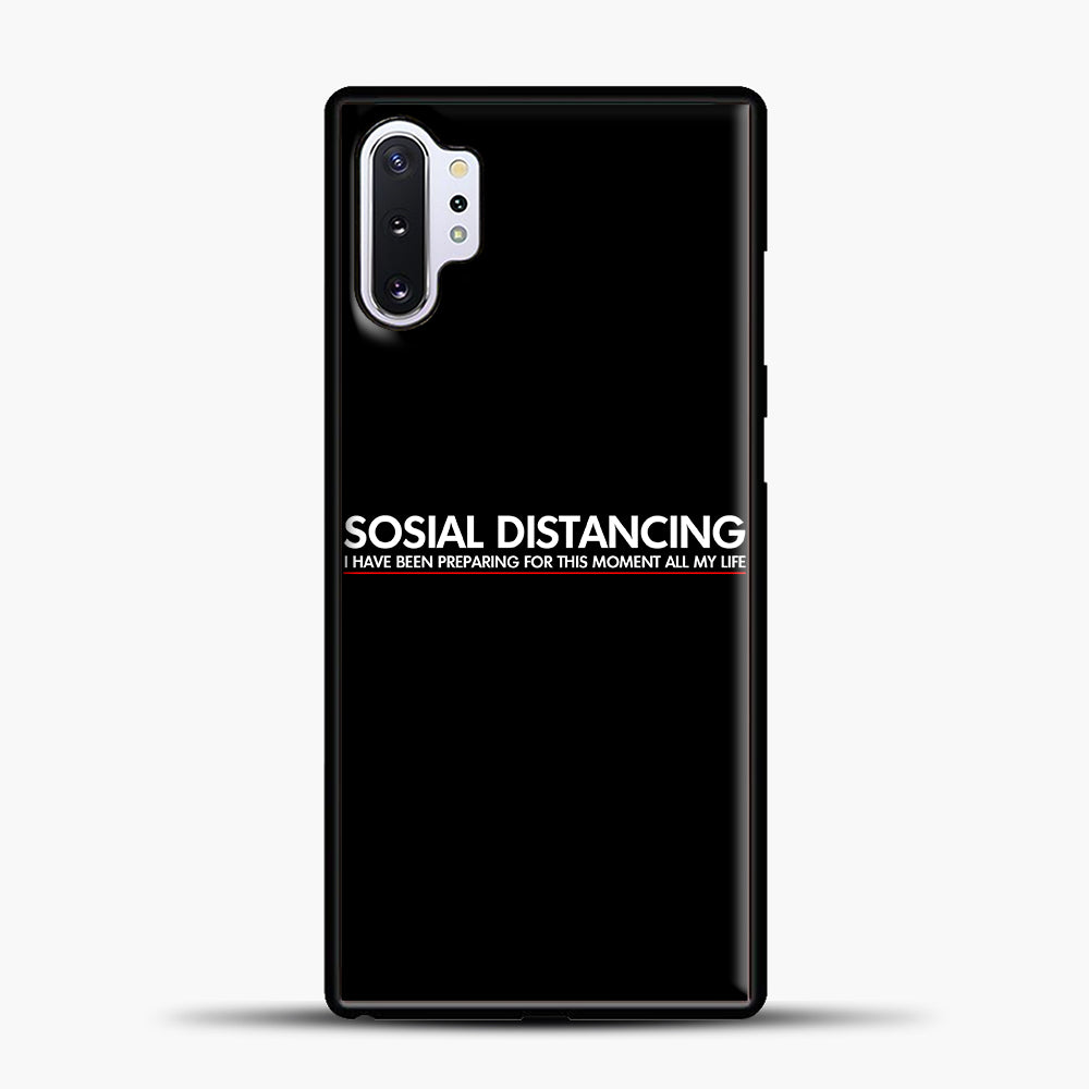 Sosial Distancing I Have Been Preparing For This Moment Samsung Galaxy Note 10 Plus Case, Black Plastic Case | casedilegna.com
