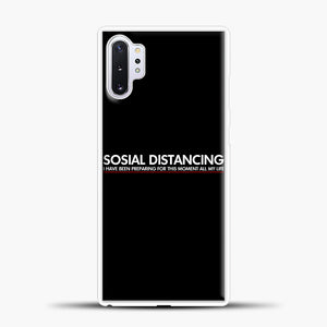 Sosial Distancing I Have Been Preparing For This Moment Samsung Galaxy Note 10 Plus Case, White Plastic Case | casedilegna.com