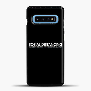 Sosial Distancing I Have Been Preparing For This Moment Samsung Galaxy S10 Case, Black Plastic Case | casedilegna.com