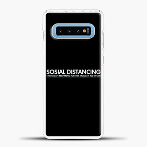 Sosial Distancing I Have Been Preparing For This Moment Samsung Galaxy S10 Case, White Plastic Case | casedilegna.com