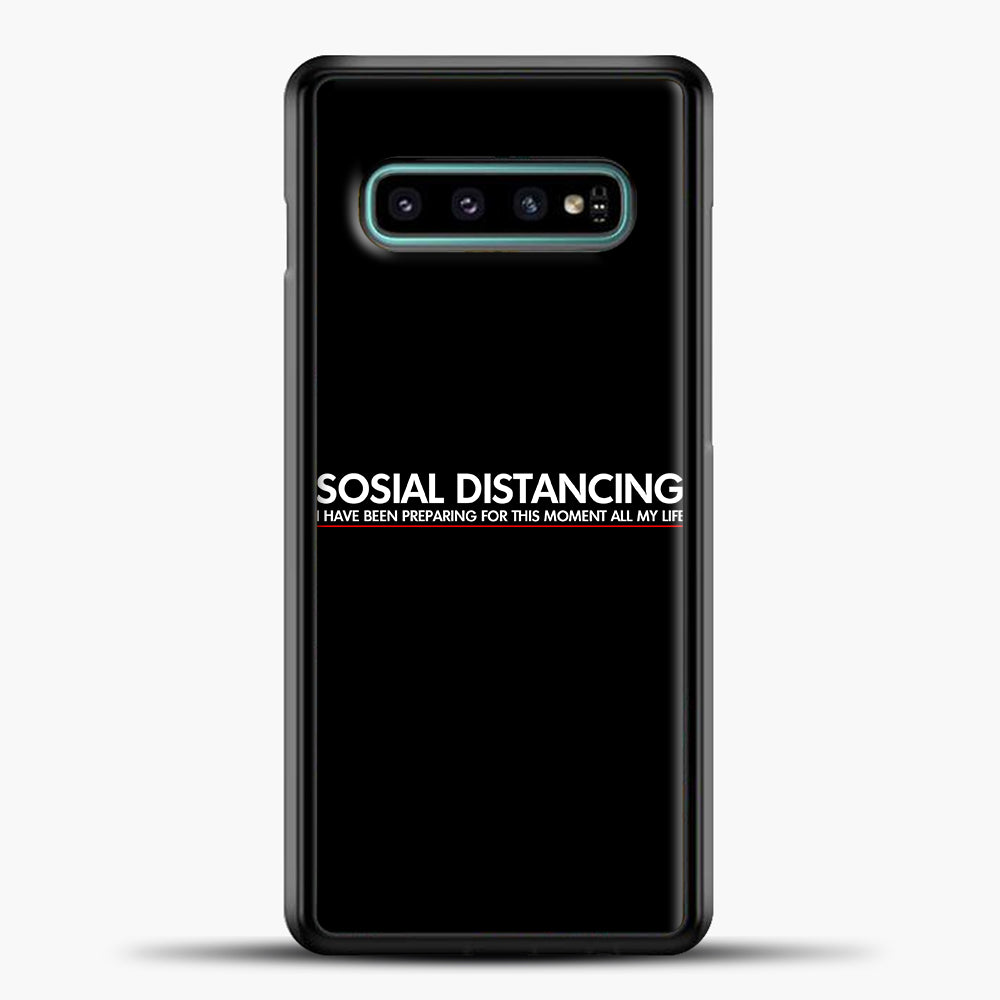 Sosial Distancing I Have Been Preparing For This Moment Samsung Galaxy S10e Case, Black Plastic Case | casedilegna.com