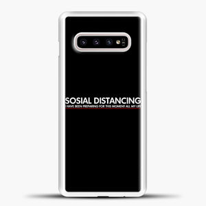 Sosial Distancing I Have Been Preparing For This Moment Samsung Galaxy S10e Case, White Plastic Case | casedilegna.com