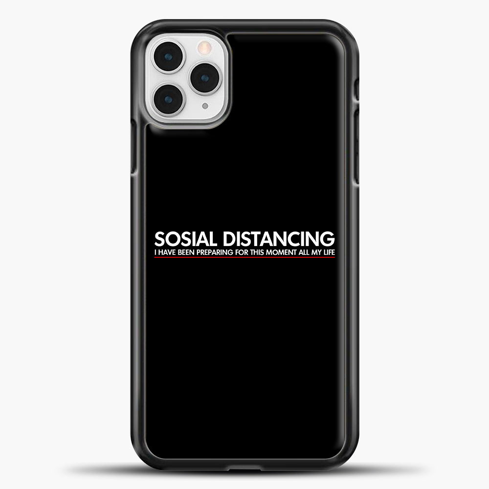 Sosial Distancing I Have Been Preparing For This Moment iPhone 11 Pro Case, Black Plastic Case | casedilegna.com