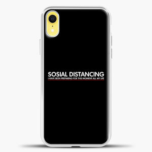 Sosial Distancing I Have Been Preparing For This Moment iPhone XR Case, White Plastic Case | casedilegna.com