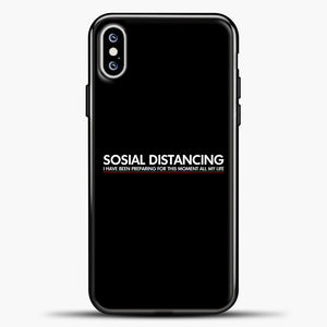Sosial Distancing I Have Been Preparing For This Moment iPhone XS Max Case, Black Plastic Case | casedilegna.com