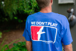 We Don't Play T-Shirt