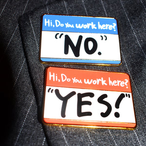 "Hi Do You Work Here? ""Yes"" And ""No"" Enamel Pin Set"