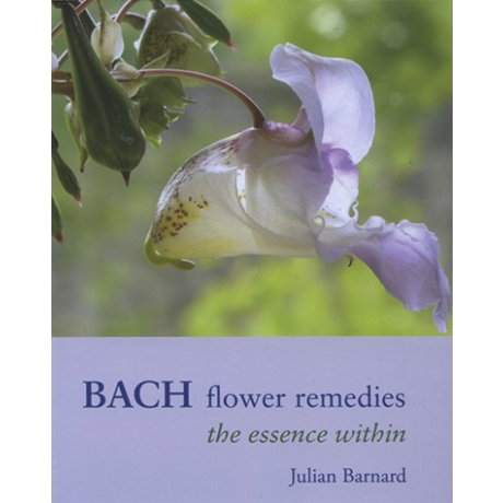 The Bach Flower Remedies - The Essence Within