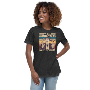 Y'all Need Science - Relaxed T-Shirt