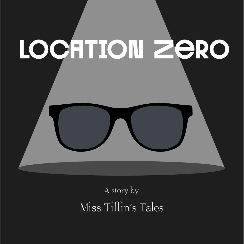 Location Zero: an E-Book by Miss Tiffin's Tales