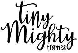 Tiny Mighty Frames