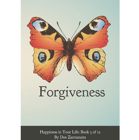 Happiness in Your Life - Book Three: Forgiveness by Doe Zantamata