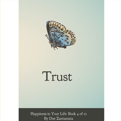 Happiness in Your Life - Book Four: Trust by Doe Zantamata
