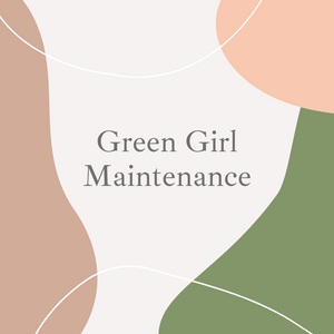 GREEN GIRL MAINTENANCE