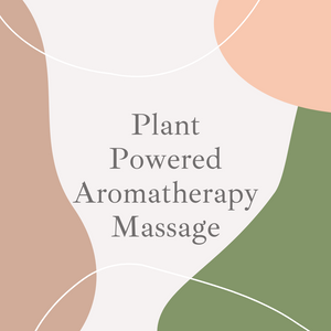 PLANT POWERED AROMATHERAPY MASSAGE