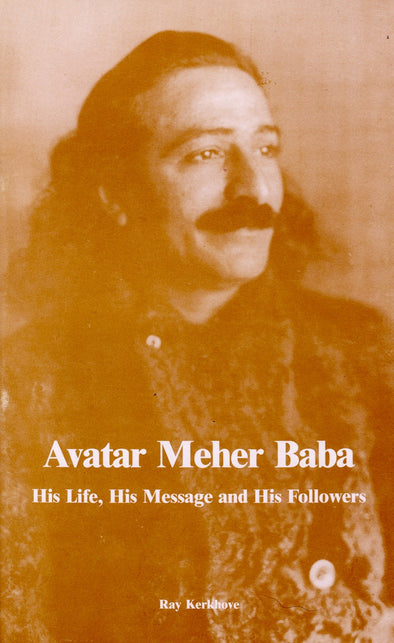 Avatar Meher Baba, His Life, His Message and His Followers