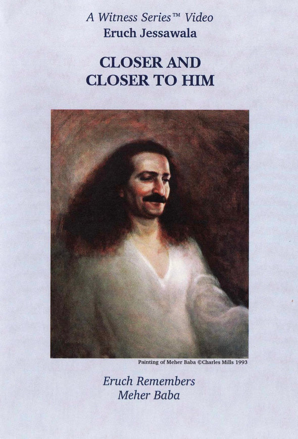 Closer and Closer to Him - Eruch Jessawala Remembers Meher Baba